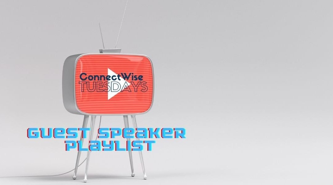 ConnectWise Tuesday Guest Speaker Playlist